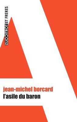 L'asile du baron, de Jean-Michel Borcard