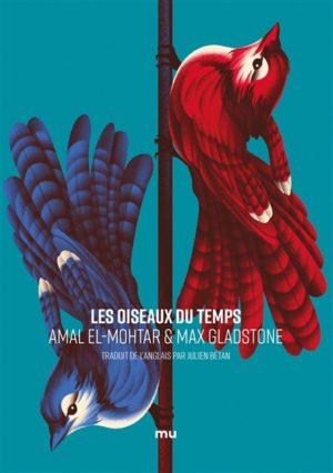 Les oiseaux du temps, d'Amal El-Mohtar & Max Gladstone
